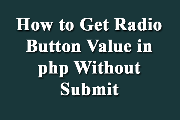 how to get radio button value in php without submit