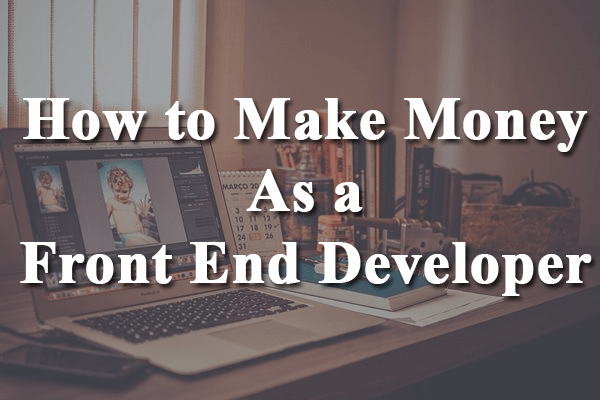 how to make money as a front end developer