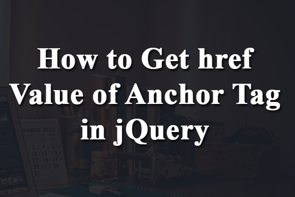 how to get href value of anchor tag in jquery